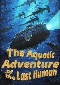 Обложка The Aquatic Adventure of the Last Human
