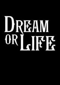 Dream or Life