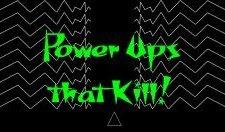 Power Ups that Kill!