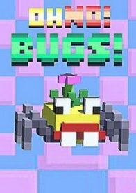 Oh No! Bugs!